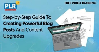 The Proven Step by Step Guide To Creating Powerful Blog Posts and Content Upgrades