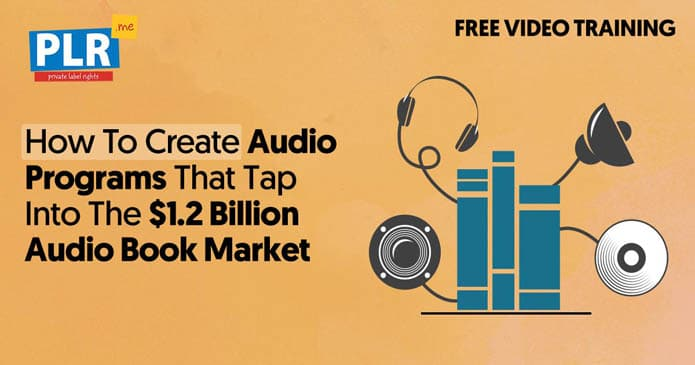 Create Audio Programs That Tap Into The $1.2 Billion Audio Book Market