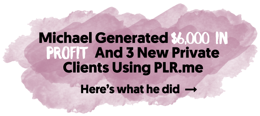 Michael Generated $6,000 In Profit And 3 New Private Clients Using PLR.me