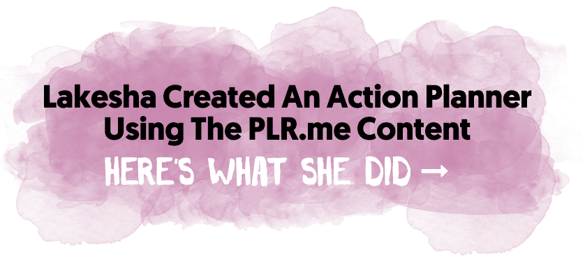 Lakesha Created An Action Planner Using The PLR.me Content