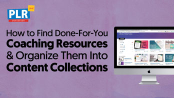 How to Find Done-For-You Coaching Resources And Organize Them Into Content Collections